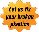 let us fix your broken plastics